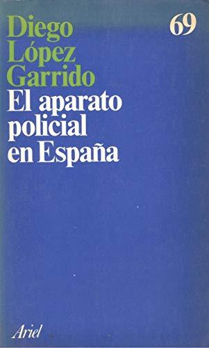 9788434410695: El aparato policial en Espana: Historia, sociologia e ideologia (Ariel) (Spanish Edition)