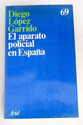 9788434410695: El aparato policial en España: Historia, sociologia e ideología (Ariel) (Spanish Edition)