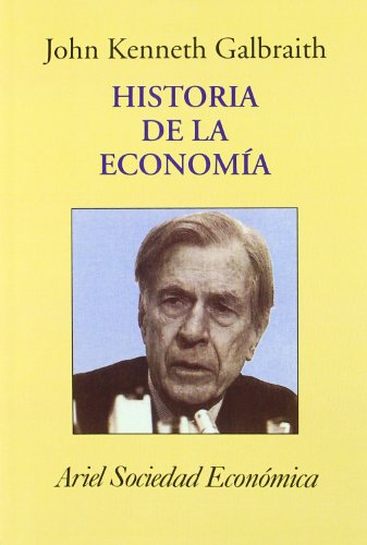 Historia de la Economia (Spanish Edition) (9788434410848) by John Kenneth Galbraith