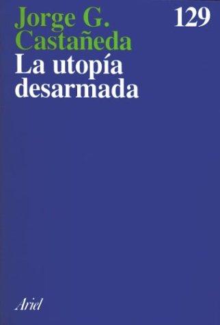 La Utopia Desarmada (Spanish Edition): Castaneda, Jorge