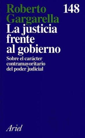 9788434411456: La Justicia Frente Al Gobierno: Sobre El Caracter Contramayoritario del Poder Judicial (Ariel) (Spanish Edition)