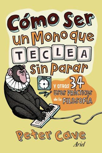 9788434413306: Cómo ser un mono que teclea sin parar: y otros 34 usos prácticos de la filosofía (Ariel)