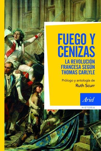 FUEGO Y CENIZAS. LA REVOLUCION FRANCESA DE: CARLYLE, THOMAS;SCURR, RUTH