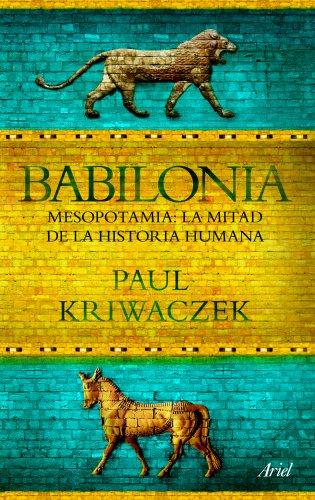 9788434413665: Babilonia: Mesopotamia: La mitad de la historia humana (Ariel)