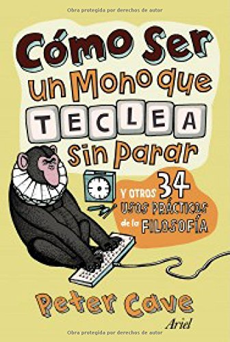 9788434413801: Cómo ser un mono que teclea sin parar: y otros 34 usos prácticos de la filosofíaCómo ser un mono que teclea sin pararCómo ser un mono que teclea sin parar