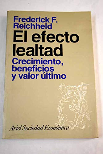9788434414211: EL EFECTO LEALTAD CRECIMIENTO, BENEFICIOS Y VALOR ULTIMO
