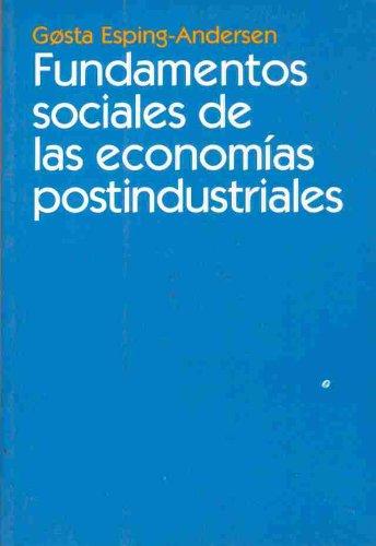 Fundamentos Sociales de Las Economias Postindustri (Spanish Edition): Gosta Esping-Andersen