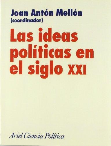 9788434418219: Las Ideas Politicas En El Siglo Xxi (Ariel Ciencia Politica) (Spanish Edition)