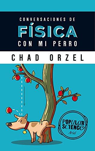 CONVERSACIONES DE FÍSICA CON MI PERRO: CHAD ORZEL