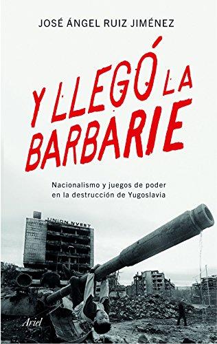 9788434423176: Y llegó la barbarie: Nacionalismo y juegos de poder en la destrucción de Yugoslavia (Ariel)