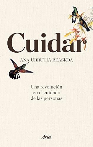 Cuidar : una revolución en el cuidado de las personas (Paperback): Ana Urrutia Beaskoa