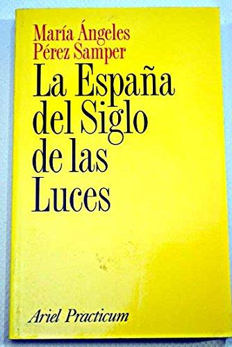 La España del Siglo de las Luces: PEREZ SAMPER, María Angeles