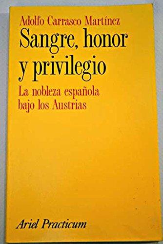 Sangre, honor y privilegio. La nobleza española bajo los Austrias.: Adolfo Carrasco Martínez