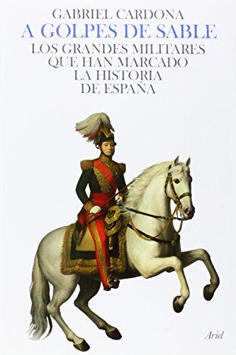 9788434452466: A golpes de sable : los grandes militares que han marcado la historia de España