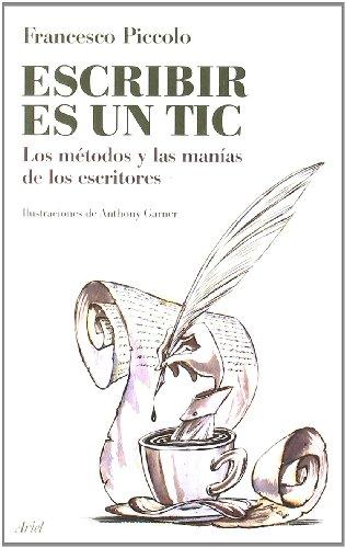 9788434453784: Escribir es un tic: los metodos y las manias de los escritores