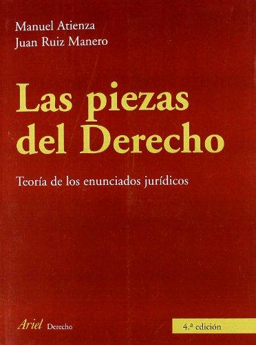 Las piezas del Derecho teoría de los: Atienza, Manuel; Ruiz