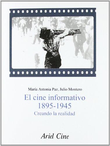 El cine informativo 1895-1945 : creando la realidad - Varios