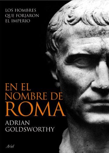 9788434469297: En el nombre de Roma. Los hombres que forjaron el imperio