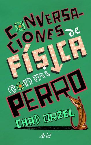 CONVERSACIONES DE FISICA CON MI PERRO: CHAD ORZEL