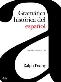 Gramática histórica del español (Ariel Letras) - Penny, Ralph
