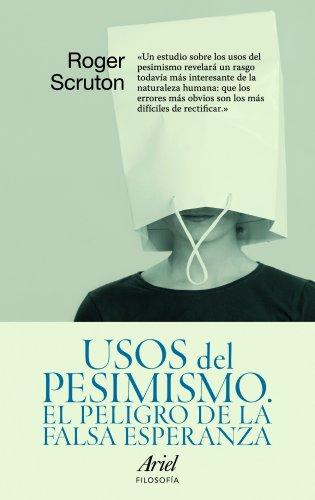 9788434488472: Usos del Pesimismo: el Peligro de la Falsa Esperanza