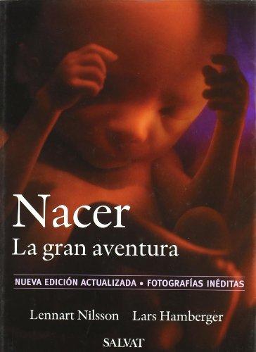 Nacer/ A Child Is Born: La Gran Aventura / The Great Adventure (Maternidad/Psicologia / Maternity/Psychology) (Spanish Edition) - Nilsson, L.
