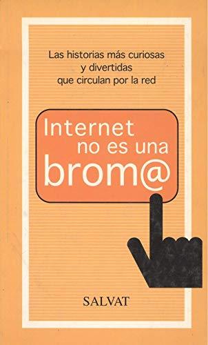 9788434508460: Internet no es una brom@ (las historias mas curiosas y divertidas quecirculan por la red)