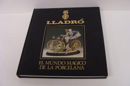 LLADRO: EL MUNDO MAGICO DE LA PORCELANA.: No author.