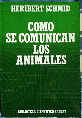 Cómo se comunican los animales.: Heribert Schmid
