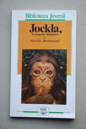 9788434585843: Jockla, la pequeña chimpancé : cómo creció en la selva y qué aventuras vive : narrado según los informes de los naturistas / Marielis Brommund ; traducción de Lola Romero ; ilustraciones de Regina Brendel