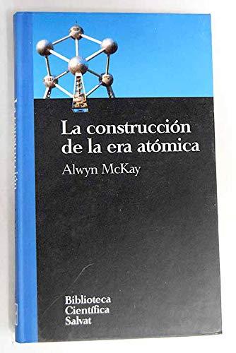 9788434589629: La construccion de la era atomica