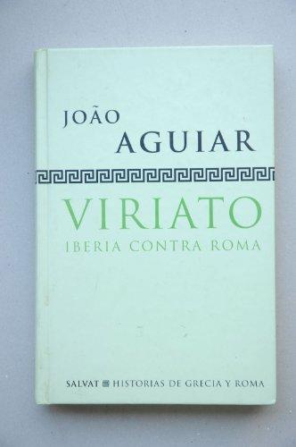 9788434598553: Viriato : Iberia contra Roma / Joâo Aguiar ; traducción de Basilio Losada