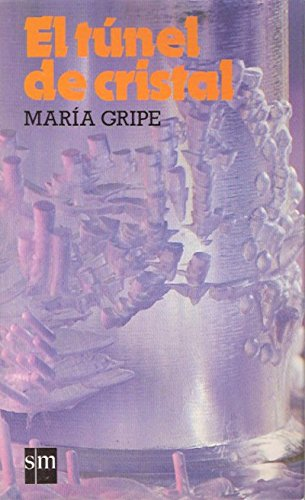 El Tunel De Cristal/the Crystal Tunnel (Spanish Edition) (8434815729) by Maria Gripe