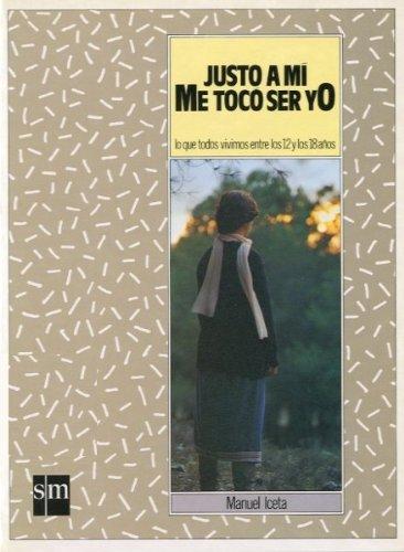 9788434817296: Justo a mí, me toco ser yo: lo que todos vivimos entre los 12 y los 18 años (Manuel Iceta)