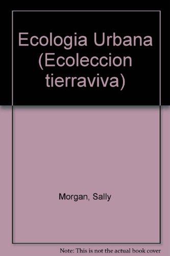 9788434841048: Ecologia Urbana (Ecoleccion tierraviva) (Spanish Edition)
