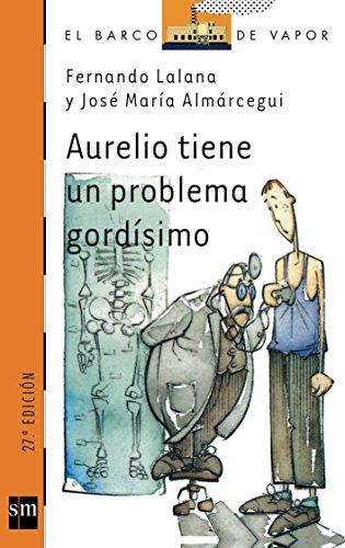 9788434841833: Aurelio tiene un problema gordísimo (Barco de Vapor Naranja)