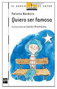 9788434844001: Quiero ser famosa/ I Want to Be Famous (El Barco De Vapor: Serie Blanca/ The Steamboat: White Series) (Spanish Edition)