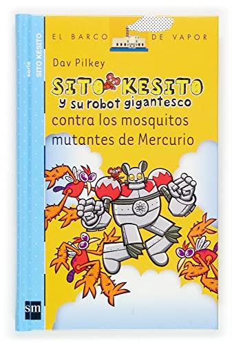 9788434844520: Sito Kesito y su robot gigantesco contra los mosquitos mutantes de Mercurio (Barco de Vapor Azul)