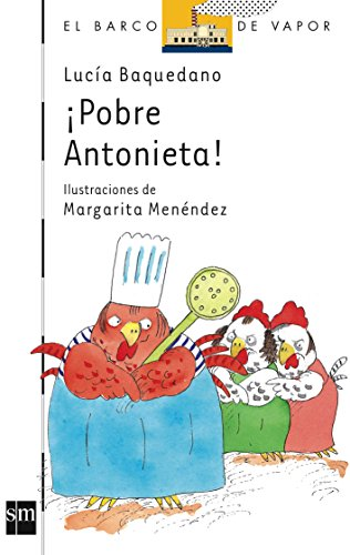 9788434845176: Pobre Antonieta!/ Poor Antonieta! (El Barco De Vapor: Serie Blanca/ the Steamboat: White Series) (Spanish Edition)