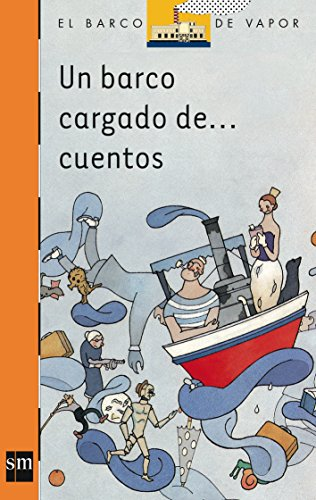 9788434851696: Un barco cargado de... cuentos/ A Ship Full of... Stories (El Barco De Vapor: Serie Naranja/ the Steamboat: Orange Series) (Spanish Edition)