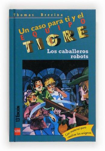 9788434852556: Los caballeros robots / The Knights Robots (Un Caso Para Ti Y El Equipo Tigre / a Case for You and the Tiger Team) (Spanish Edition)