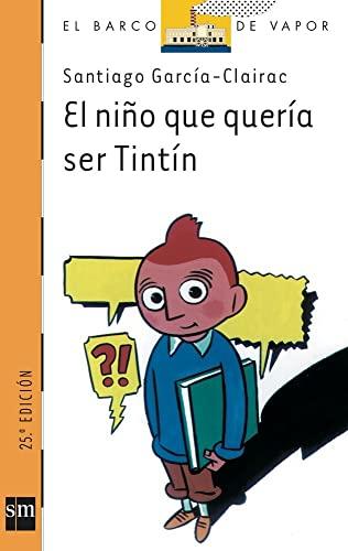 9788434855052: Nio Que Queria Ser Tintin, El (El Barco De Vapor: Serie Naranja/ the Steamboat: Orange Series) (Spanish Edition)