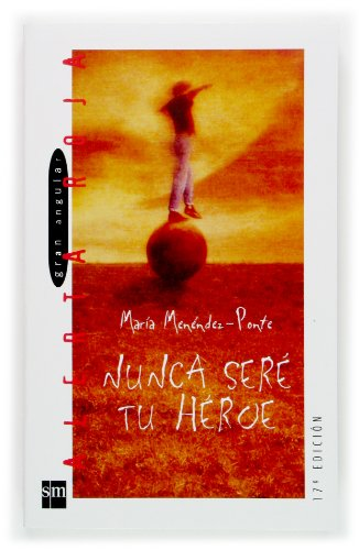 9788434862531: Nunca sere tu heroe/ I Will Never Be Your Hero (Gran Angular: Alerta Roja/ Big Angular: Red Alert) (Spanish Edition)