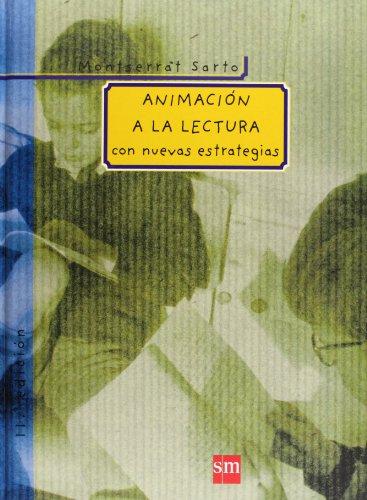 Animación a la lectura: con nuevas estrategias: Sarto, Montserrat [Autor];