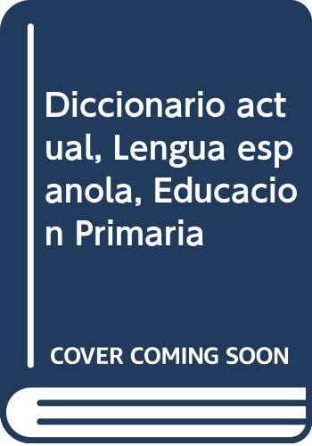 9788434872097: Diccionario actual, Lengua española, Educación Primaria