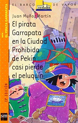 9788434882195: El pirata Garrapata en la Cuidad Prohibida de Pekín casi pierde el peluquín (Barco de Vapor Naranja)