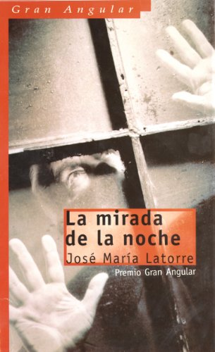 La mirada de la noche / The Look of the Night (Gran Angular) (Spanish Edition): Latorre, Jose ...