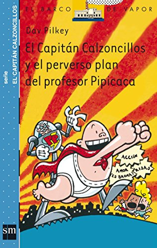 9788434889019: El Capitán Calzoncillos y el perverso plan del profesor Pipicaca (Barco de Vapor Azul)