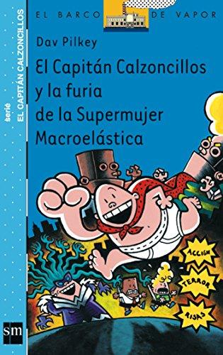9788434891098: El Capitán Calzoncillos y la furia de la Supermujer Macroelástica (Barco de Vapor Azul)