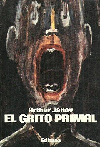 El Grito Primal (Spanish Edition) (8435014142) by Janov, Arthur